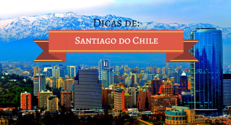DICAS PARA SUA VIAGEM A SANTIAGO DO CHILE
