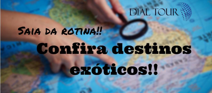 Conheça destinos exóticos com a DIAL TOUR!